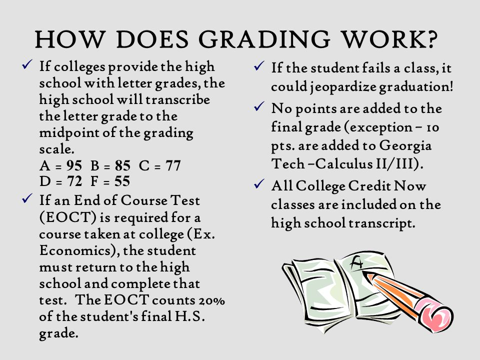 HOW DOES GRADING WORK? If colleges provide the high school with letter grades, the high school will transcribe the letter grade to the midpoint of the