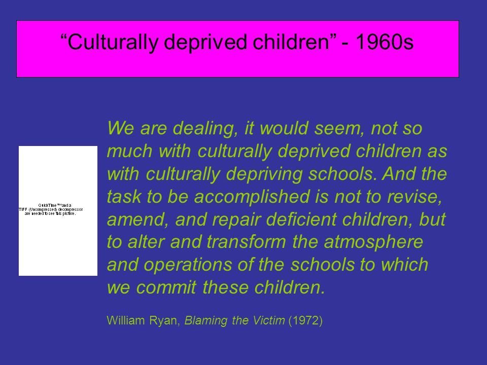 We are dealing, it would seem, not so much with culturally deprived children as with culturally depriving schools.