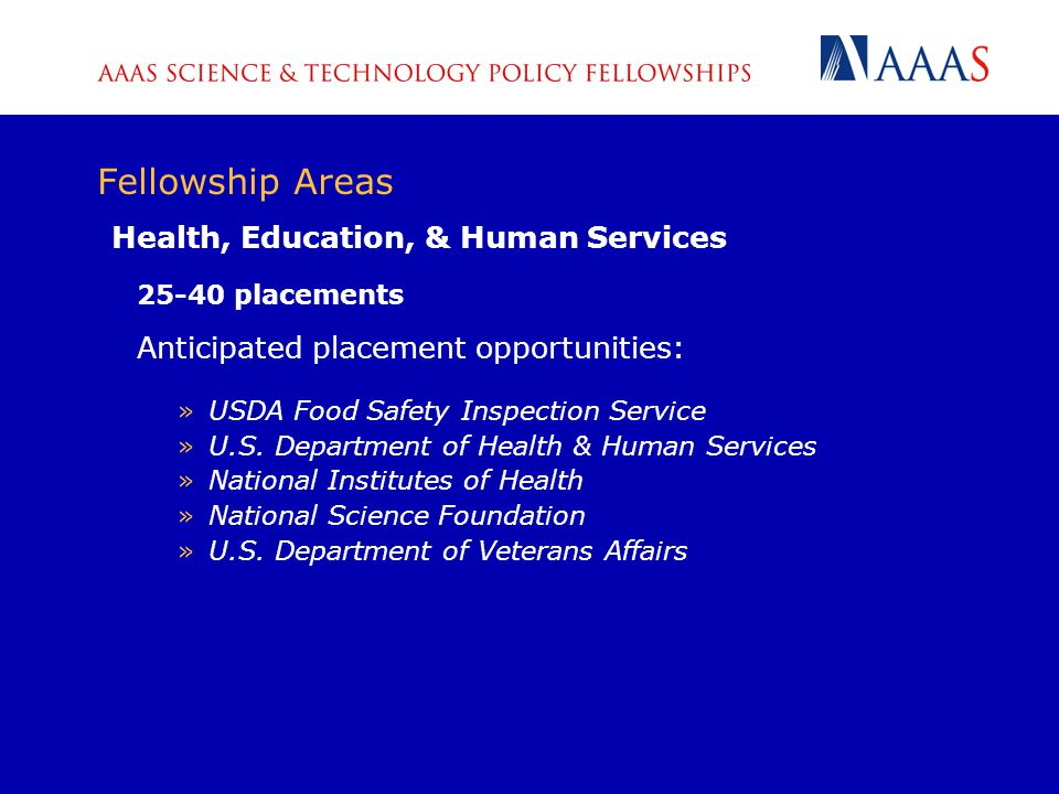 Fellowship Areas Health, Education, & Human Services 25-40 placements Anticipated placement opportunities: »USDA Food Safety Inspection Service »U.S.