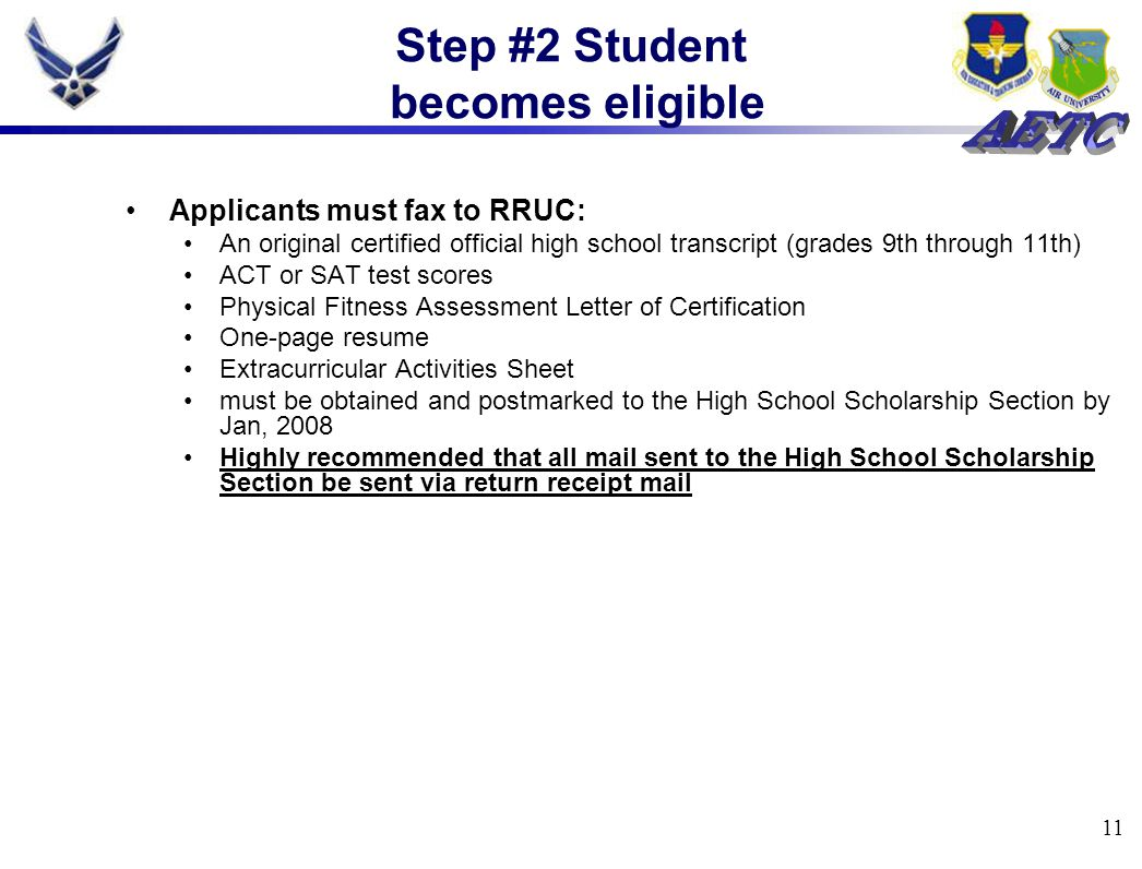 11 Step #2 Student becomes eligible Applicants must fax to RRUC: An original certified official high school transcript (grades 9th through 11th) ACT o