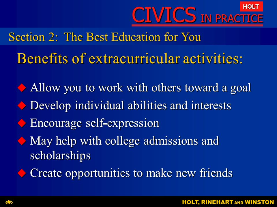 CIVICS IN PRACTICE HOLT HOLT, RINEHART AND WINSTON12 Benefits of extracurricular activities:  Allow you to work with others toward a goal  Develop i