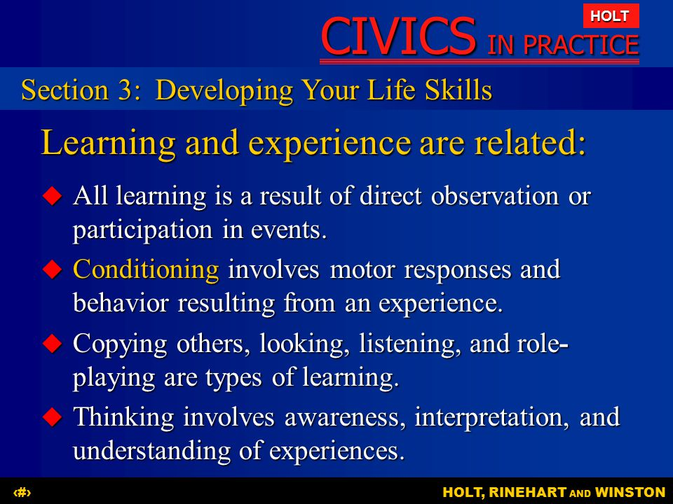 CIVICS IN PRACTICE HOLT HOLT, RINEHART AND WINSTON16 Learning and experience are related:  All learning is a result of direct observation or particip