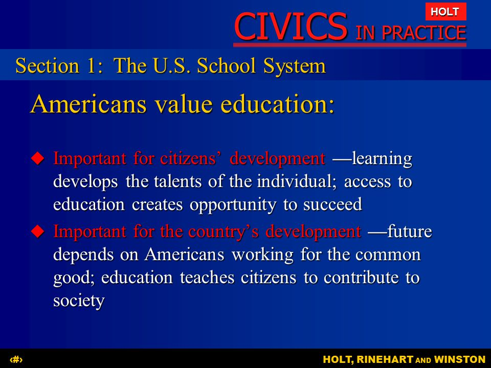 CIVICS IN PRACTICE HOLT HOLT, RINEHART AND WINSTON3 Americans value education:  Important for citizens' development —learning develops the talents of