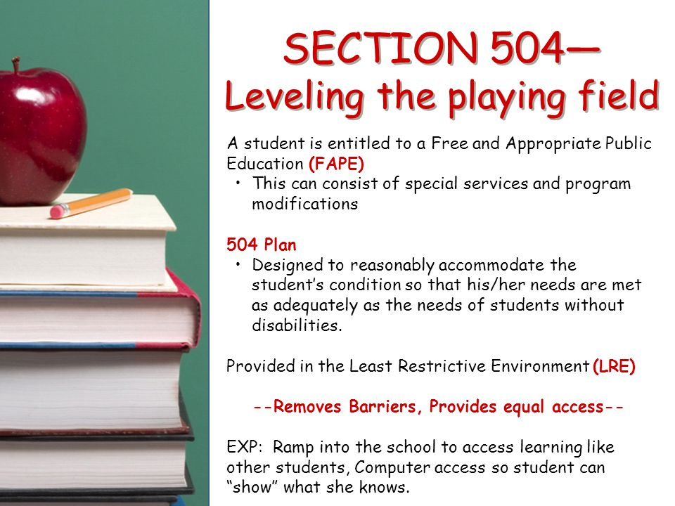 A student is entitled to a Free and Appropriate Public Education (FAPE) This can consist of special services and program modifications 504 Plan Design