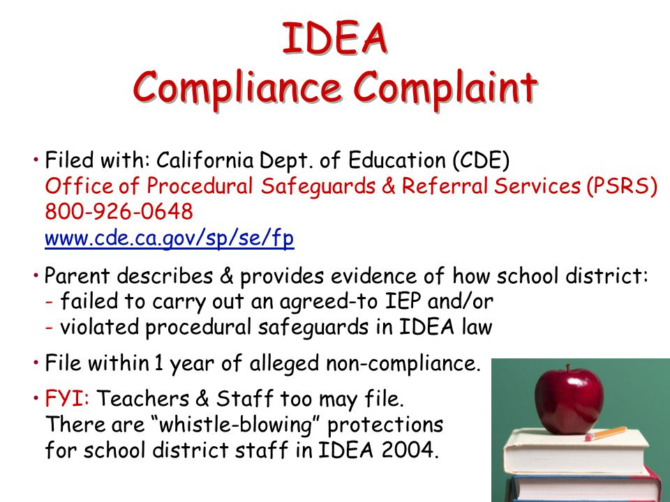 IDEA Compliance Complaint Filed with: California Dept. of Education (CDE) Office of Procedural Safeguards & Referral Services (PSRS) 800-926-0648 www.