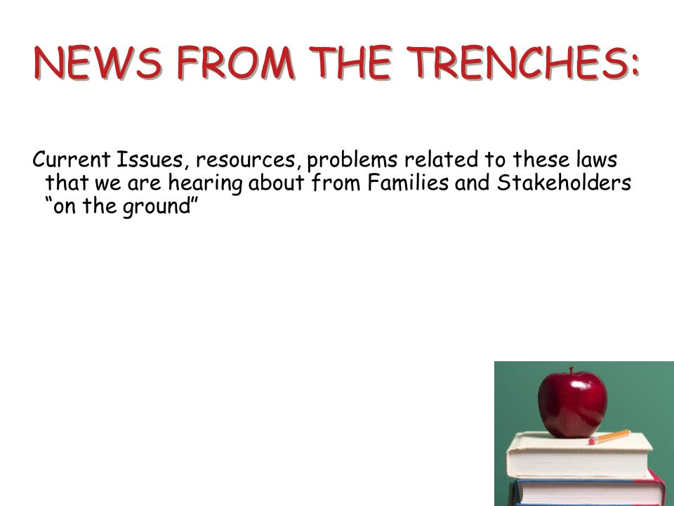 "NEWS FROM THE TRENCHES: Current Issues, resources, problems related to these laws that we are hearing about from Families and Stakeholders ""on the gro"