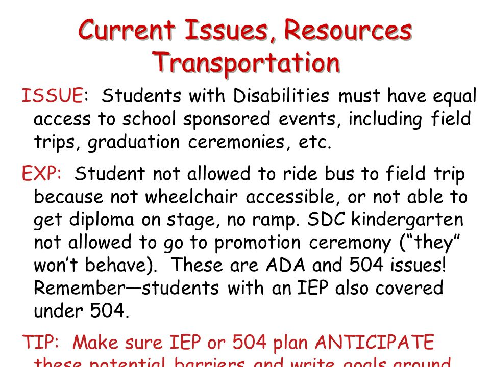 Current Issues, Resources Transportation ISSUE: Students with Disabilities must have equal access to school sponsored events, including field trips, g