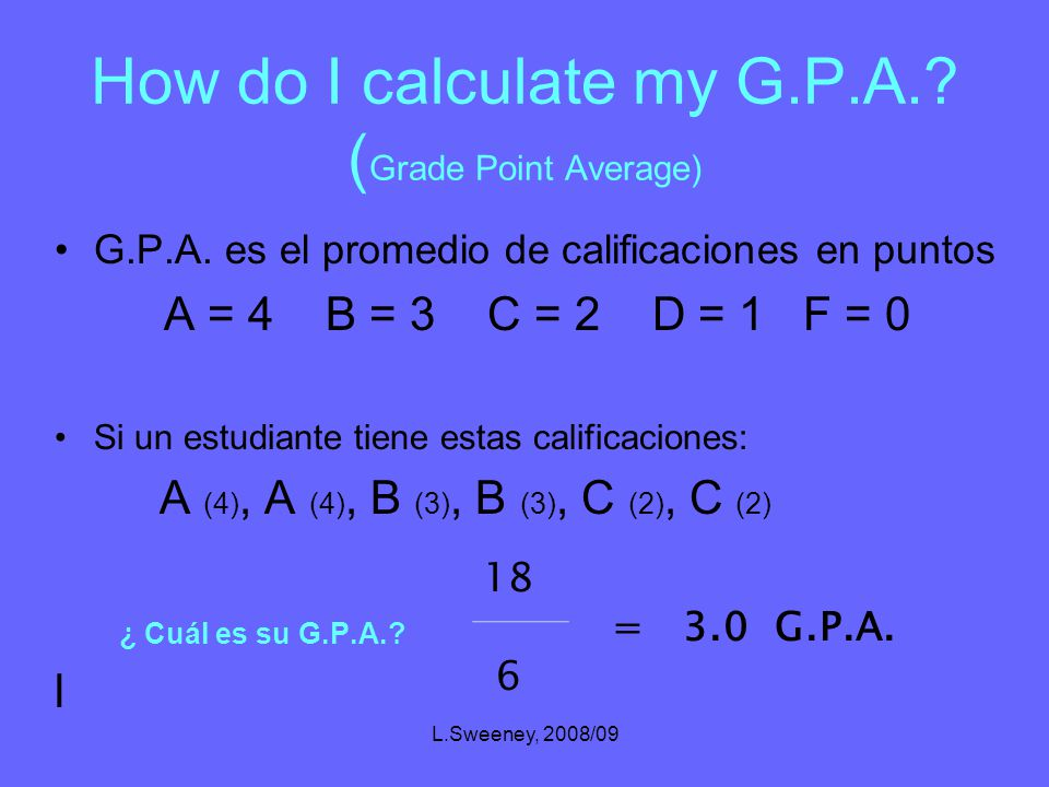 L.Sweeney, 2008/09 Grade Point Average The most common grading system uses letter grades A, B, C, D and F.