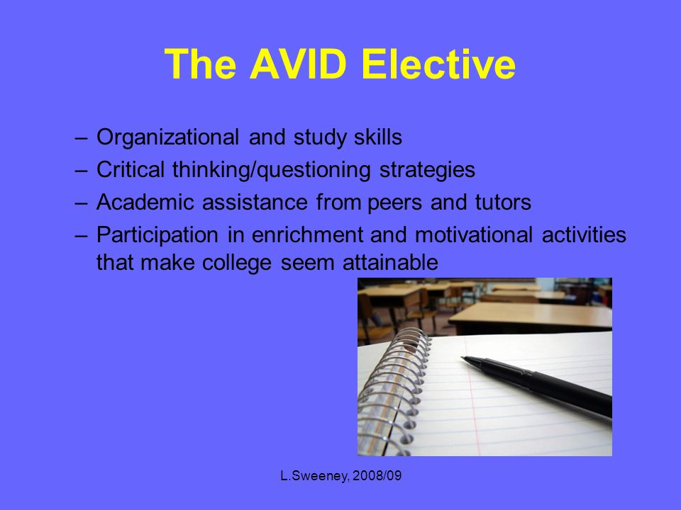 L.Sweeney, 2008/09 AVID AVID targets B and C students (academic middle)—who have the desire to go to college and the willingness to work hard.