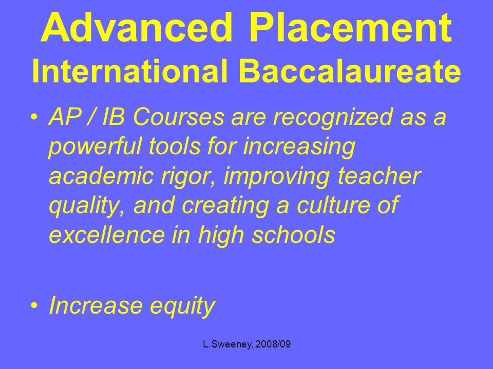 L.Sweeney, 2008/09 College Level Classes Advanced Placement AP International Baccalaureate IB