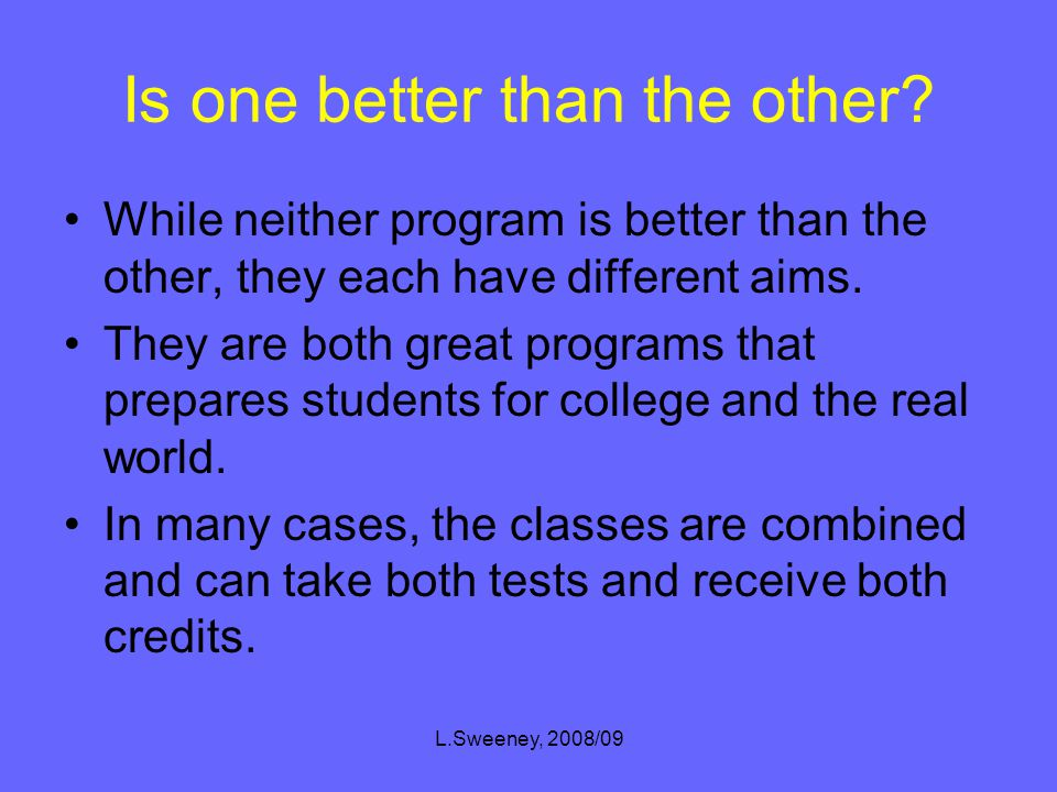 L.Sweeney, 2008/09 How is the IB different from AP.