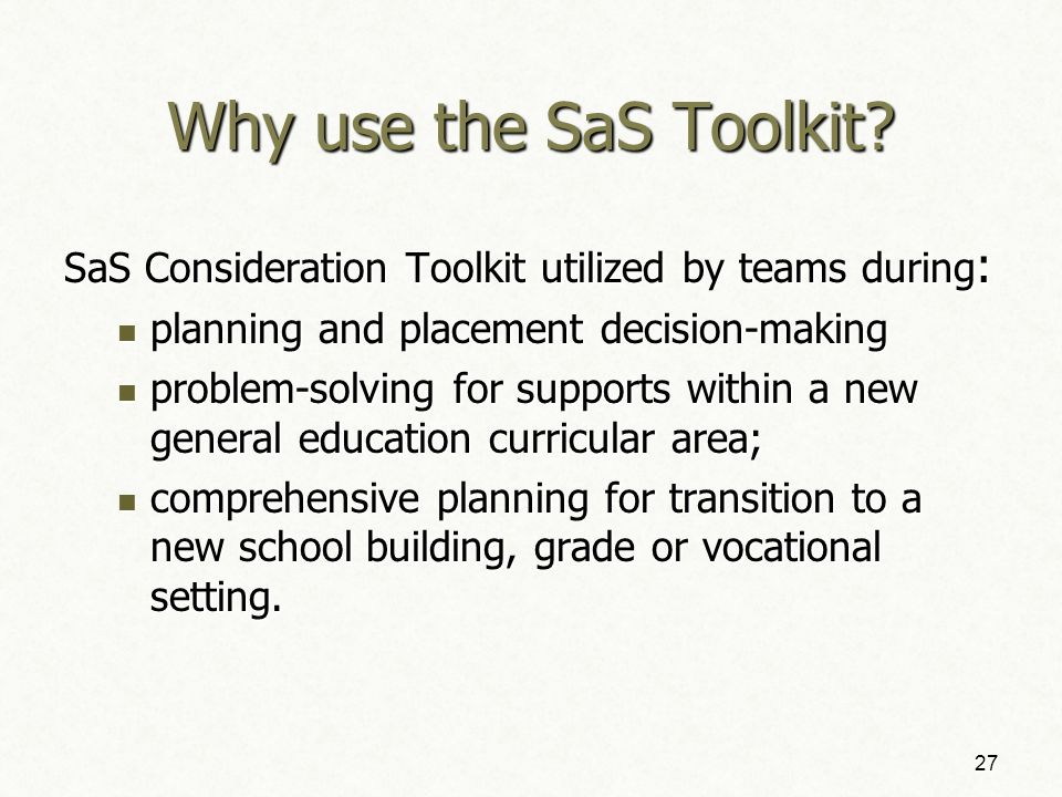 26 Starting with the End in Mind SaS Toolkit structures consideration of GE classroom option as starting point of team's discussion of placement--bridging a gap between policy and practice.