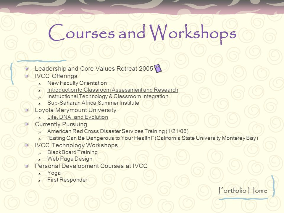 Courses and Workshops Leadership and Core Values Retreat 2005 IVCC Offerings New Faculty Orientation Introduction to Classroom Assessment and Research
