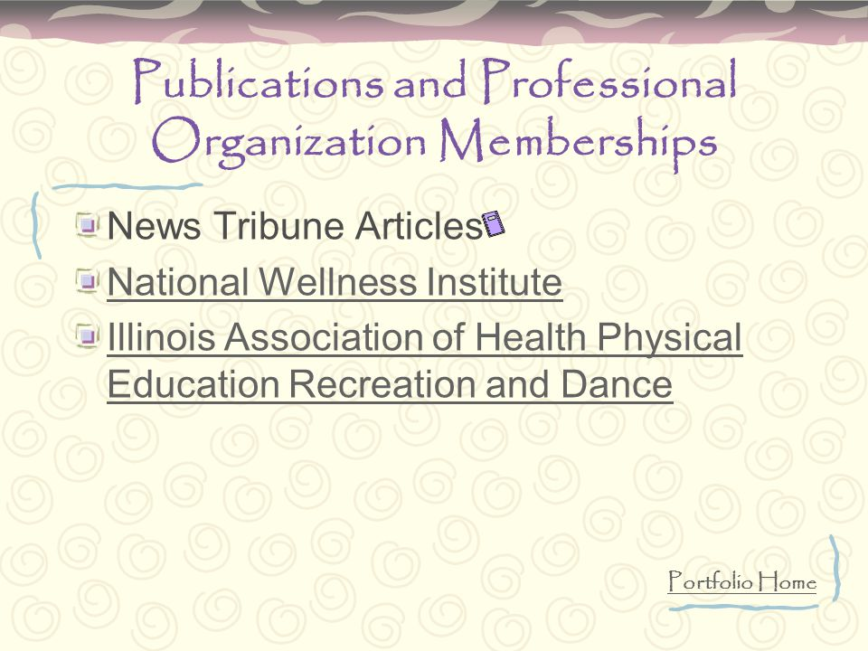Publications and Professional Organization Memberships News Tribune Articles National Wellness Institute Illinois Association of Health Physical Education Recreation and Dance Portfolio Home