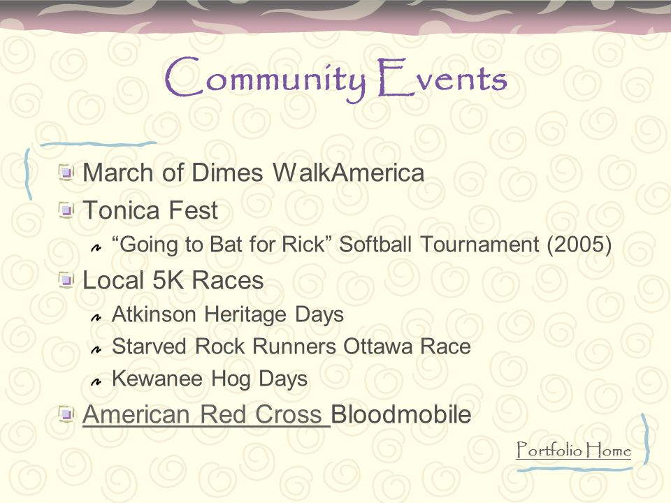 Community Events March of Dimes WalkAmerica Tonica Fest Going to Bat for Rick Softball Tournament (2005) Local 5K Races Atkinson Heritage Days Starved Rock Runners Ottawa Race Kewanee Hog Days American Red Cross American Red Cross Bloodmobile Portfolio Home