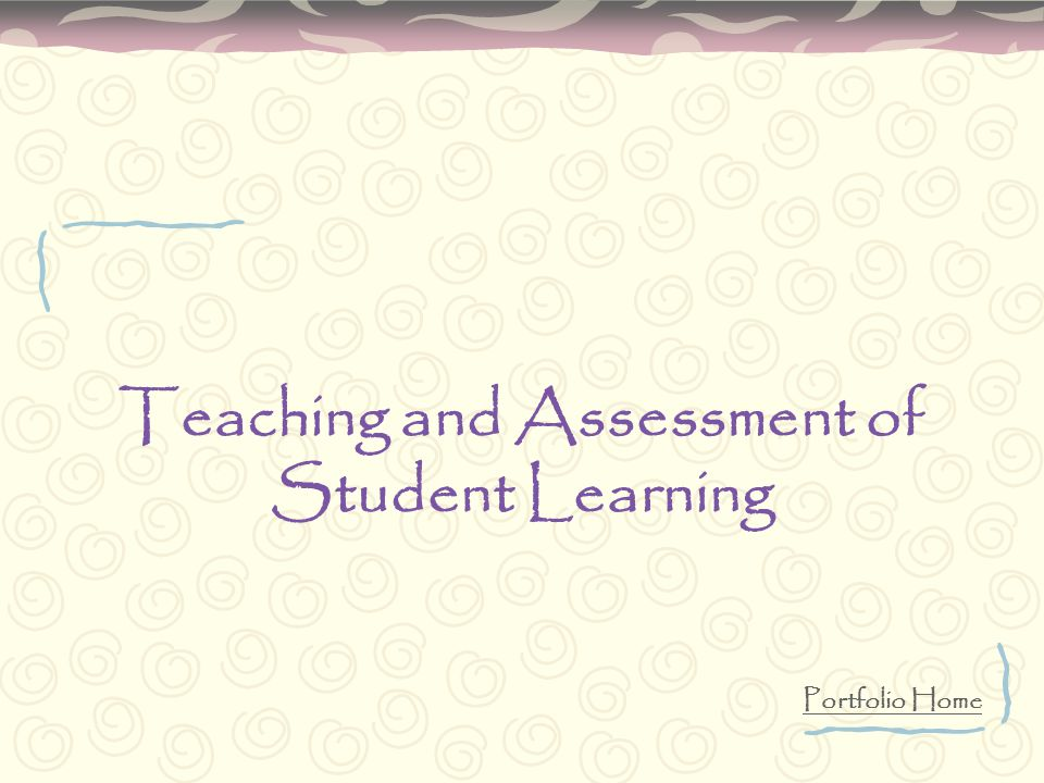 Teaching and Assessment of Student Learning Portfolio Home