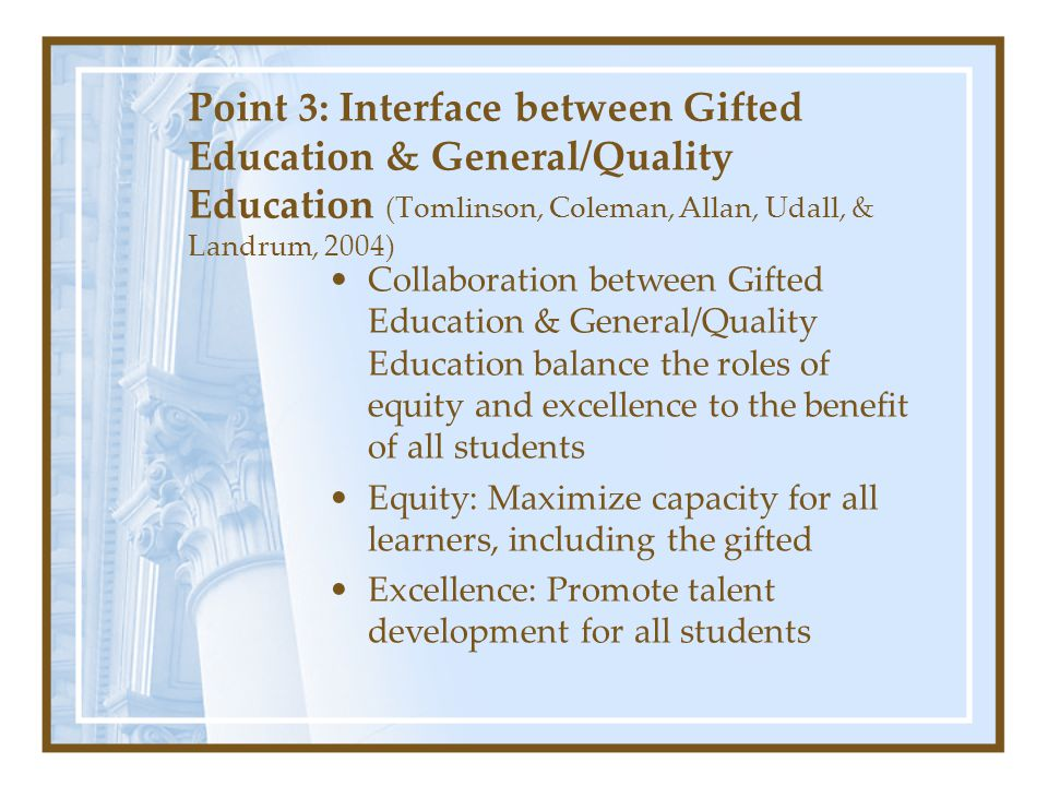 Point 3: Interface between Gifted Education & General/Quality Education (Tomlinson, Coleman, Allan, Udall, & Landrum, 2004) Collaboration between Gift