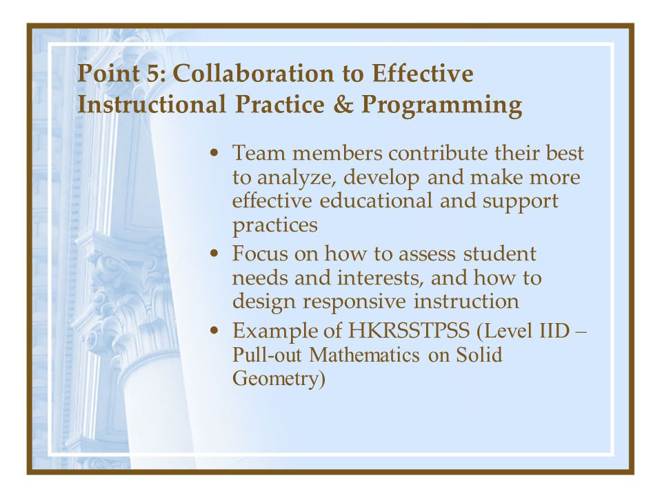 Point 5: Collaboration to Effective Instructional Practice & Programming Team members contribute their best to analyze, develop and make more effectiv