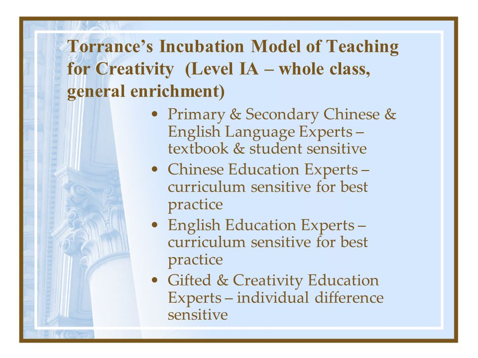 Torrance's Incubation Model of Teaching for Creativity (Level IA – whole class, general enrichment) Primary & Secondary Chinese & English Language Exp