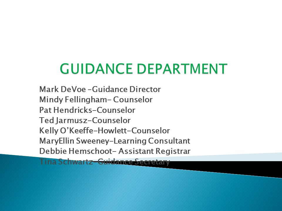 Mark DeVoe –Guidance Director Mindy Fellingham- Counselor Pat Hendricks-Counselor Ted Jarmusz-Counselor Kelly O'Keeffe-Howlett-Counselor MaryEllin Swe