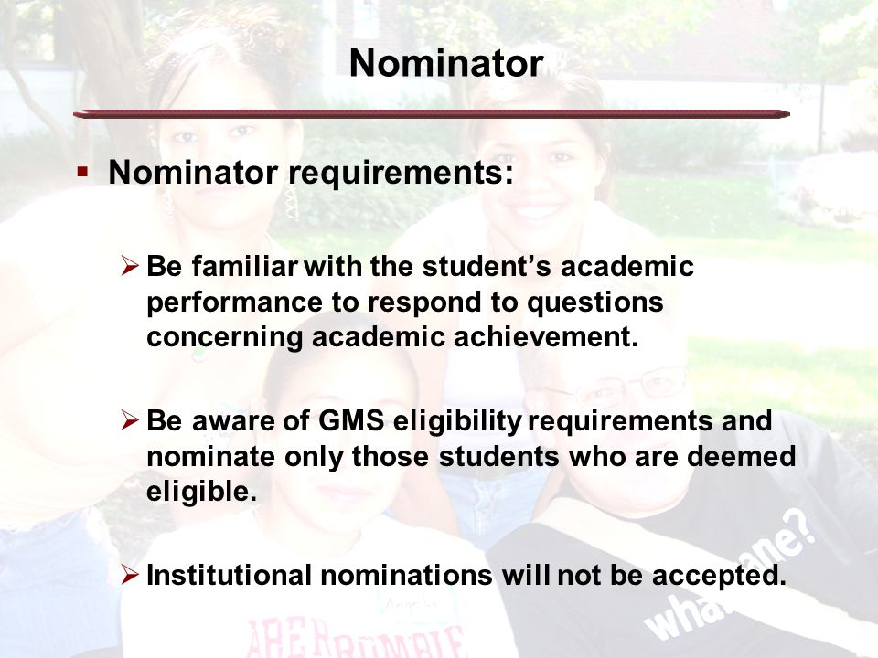 There are three components of the GMS scholarship nomination process:  Nominee Personal Information Form: to be completed by the student.