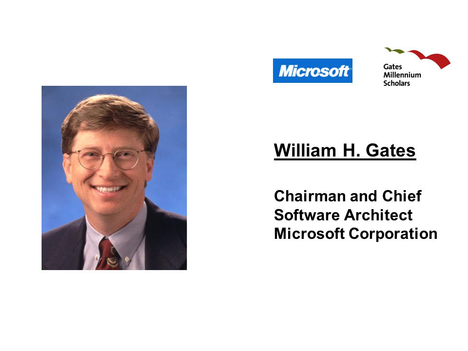 William H. Gates Chairman and Chief Software Architect Microsoft Corporation