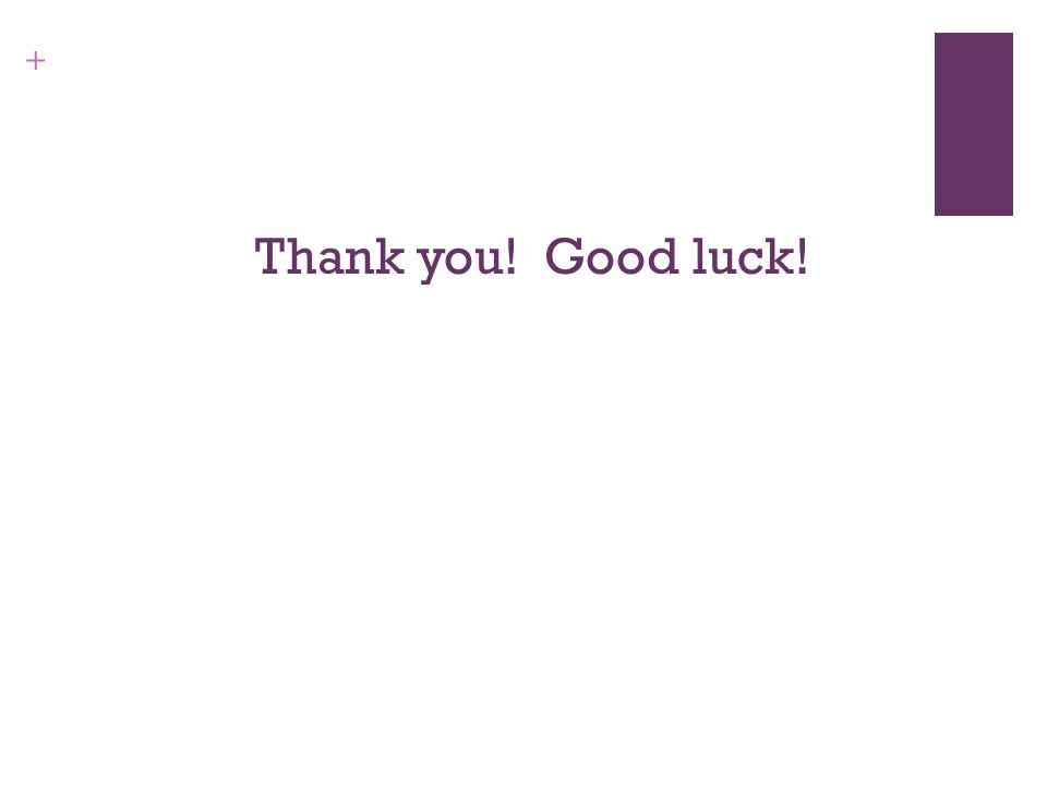 + Thank you! Good luck!