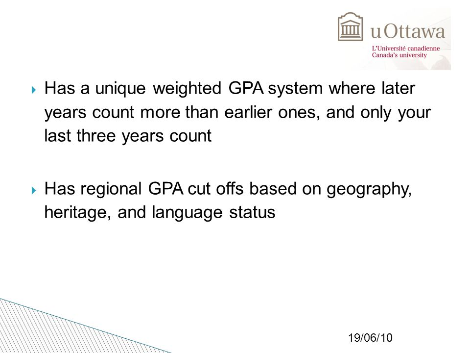 19/06/10  Has a unique weighted GPA system where later years count more than earlier ones, and only your last three years count  Has regional GPA cut offs based on geography, heritage, and language status