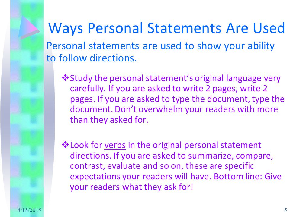 4/18/2015 5 Ways Personal Statements Are Used Personal statements are used to show your ability to follow directions.  Study the personal statement's