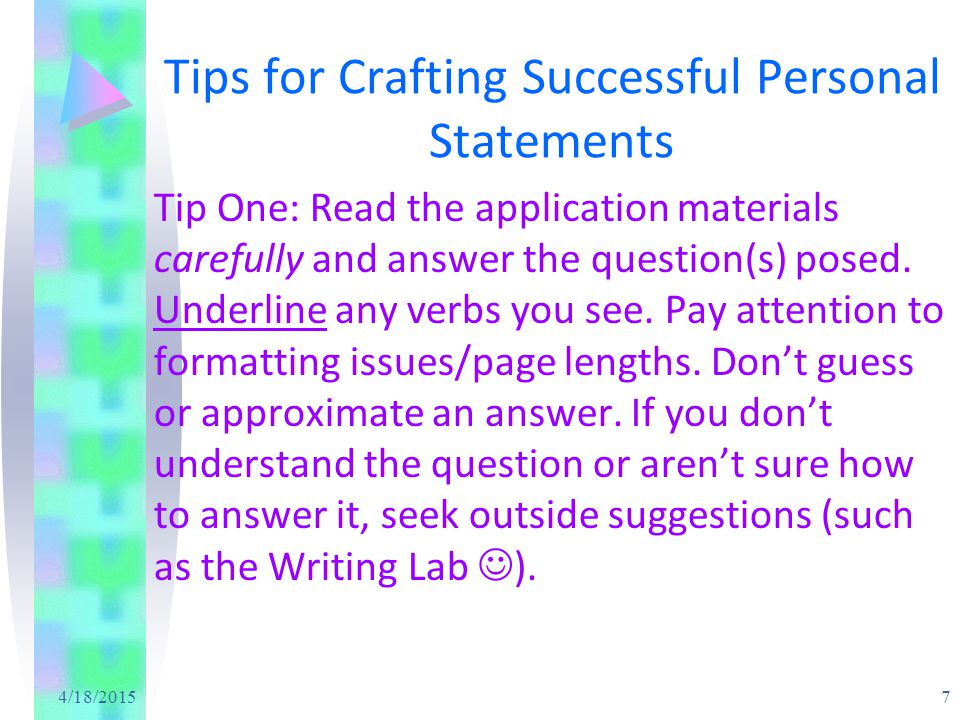 4/18/2015 7 Tips for Crafting Successful Personal Statements Tip One: Read the application materials carefully and answer the question(s) posed. Under