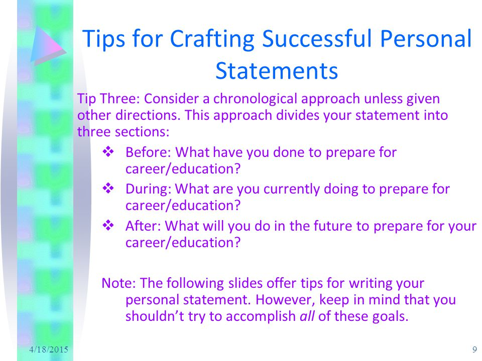 4/18/2015 10 Tips for Crafting Successful Personal Statements Stage One: Before  When/how/why did you first develop your interest in career/educational topic.