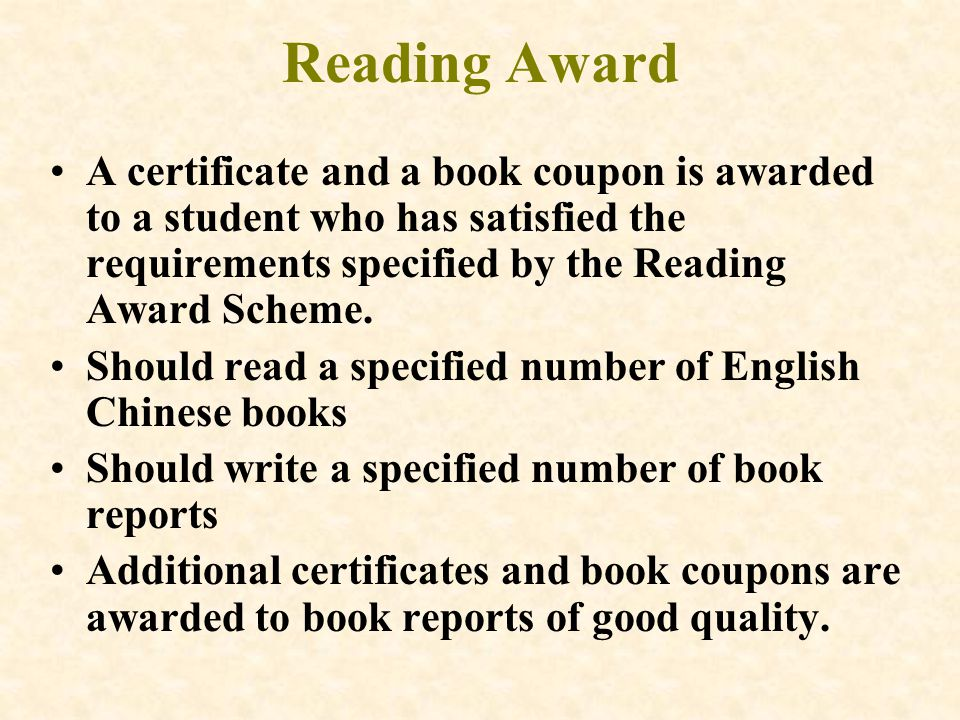 Reading Award A certificate and a book coupon is awarded to a student who has satisfied the requirements specified by the Reading Award Scheme.