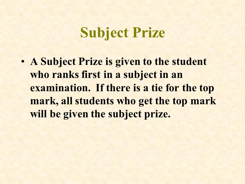 Subject Prize A Subject Prize is given to the student who ranks first in a subject in an examination.