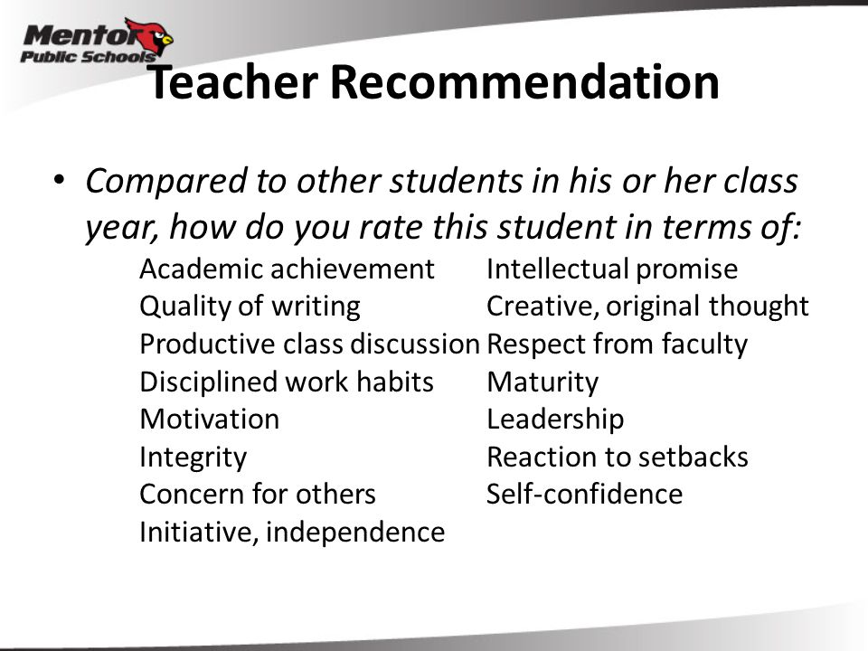 Teacher Recommendation Compared to other students in his or her class year, how do you rate this student in terms of: Academic achievementIntellectual
