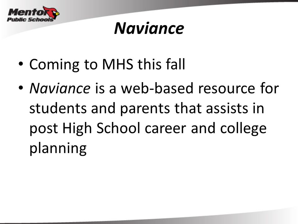 Naviance Coming to MHS this fall Naviance is a web-based resource for students and parents that assists in post High School career and college plannin