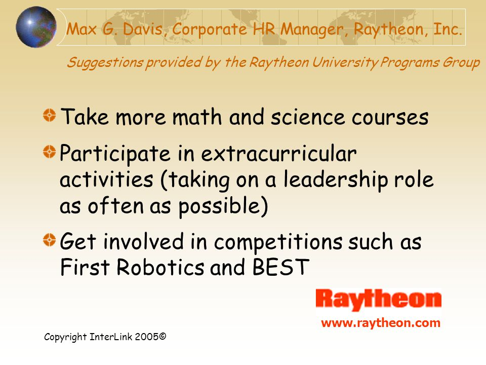 Copyright InterLink 2005© Max G. Davis, Corporate HR Manager, Raytheon, Inc. Suggestions provided by the Raytheon University Programs Group Take more