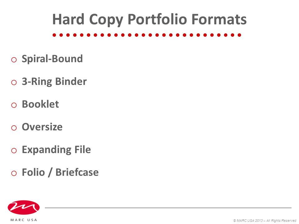 Hard Copy Portfolio Formats o Spiral-Bound o 3-Ring Binder o Booklet o Oversize o Expanding File o Folio / Briefcase © MARC USA 2013 – All Rights Reserved