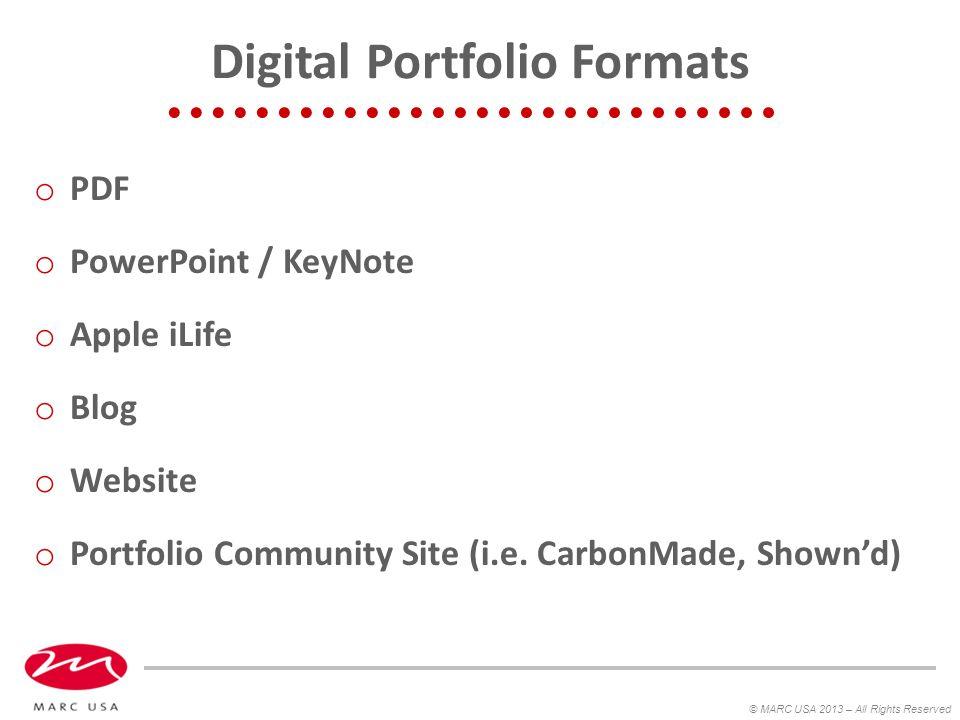Digital Portfolio Formats o PDF o PowerPoint / KeyNote o Apple iLife o Blog o Website o Portfolio Community Site (i.e.
