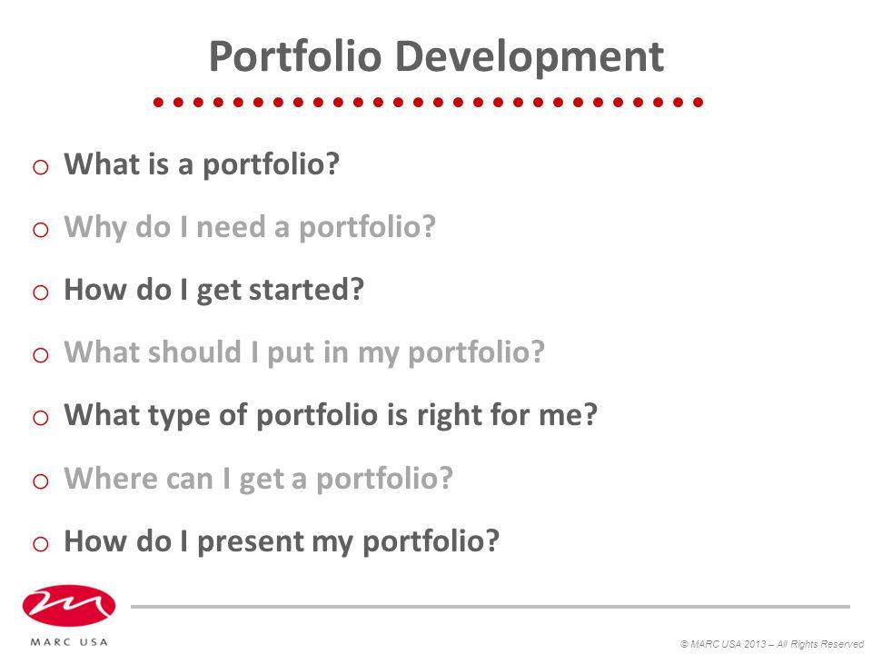Portfolio Development o What is a portfolio.o Why do I need a portfolio.