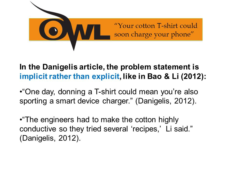 In the Danigelis article, the problem statement is implicit rather than explicit, like in Bao & Li (2012): One day, donning a T-shirt could mean you're also sporting a smart device charger. (Danigelis, 2012).