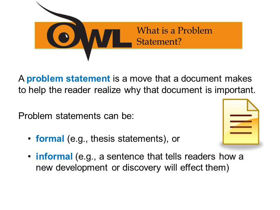 A problem statement is a move that a document makes to help the reader realize why that document is important.
