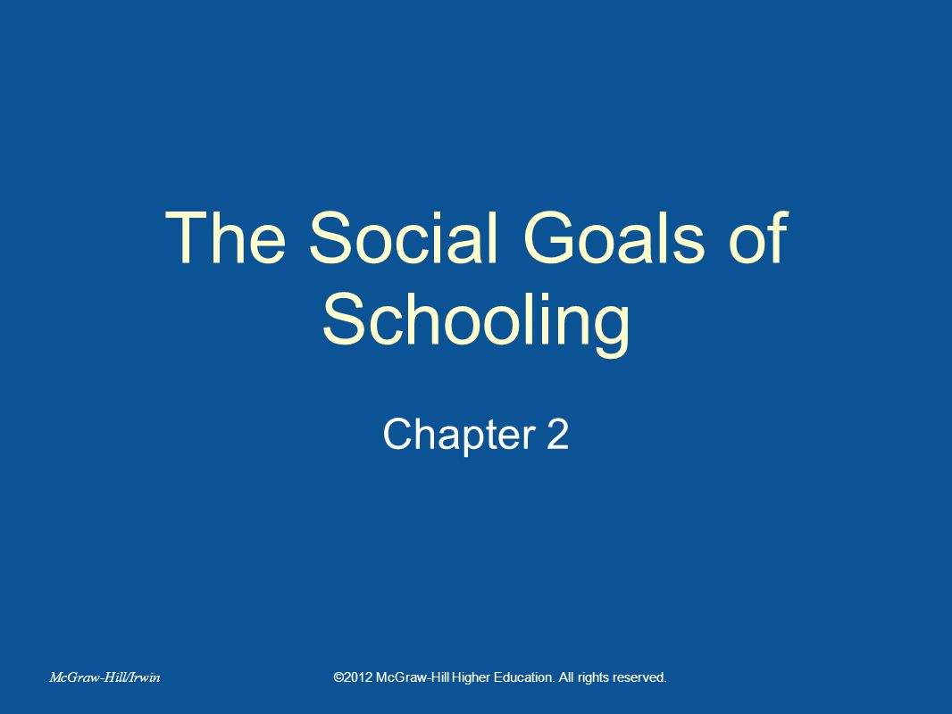 The Social Goals of Schooling Chapter 2 ©2012 McGraw-Hill Higher Education.