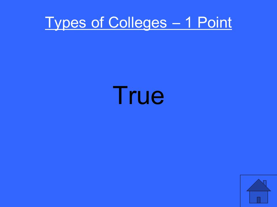 Oregon State University is a public university. True or False Types of Colleges – 1 Point