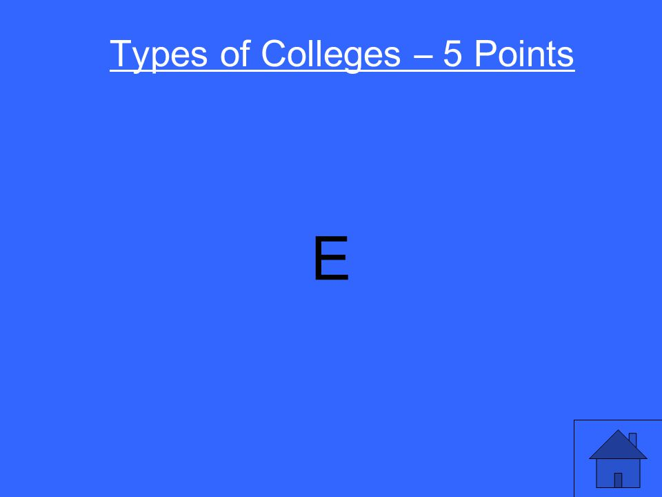 Types of Colleges – 5 Points Oregon public universities require the following for admission: A) High school diploma B) 3.0 grade point average C) C- or better in 14+ classes D) SAT or ACT E) All of the above