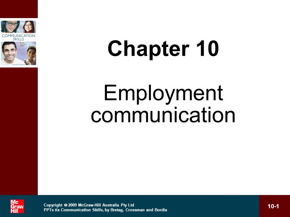 Copyright  2009 McGraw-Hill Australia Pty Ltd PPTs t/a Communication Skills, by Bretag, Crossman and Bordia 10-52 52 Summary (cont.) Take into account the different kinds of interviews possible in your preparations.
