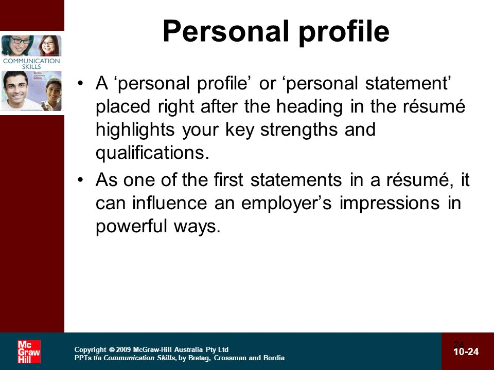 Copyright  2009 McGraw-Hill Australia Pty Ltd PPTs t/a Communication Skills, by Bretag, Crossman and Bordia 10-24 24 Personal profile A 'personal pro