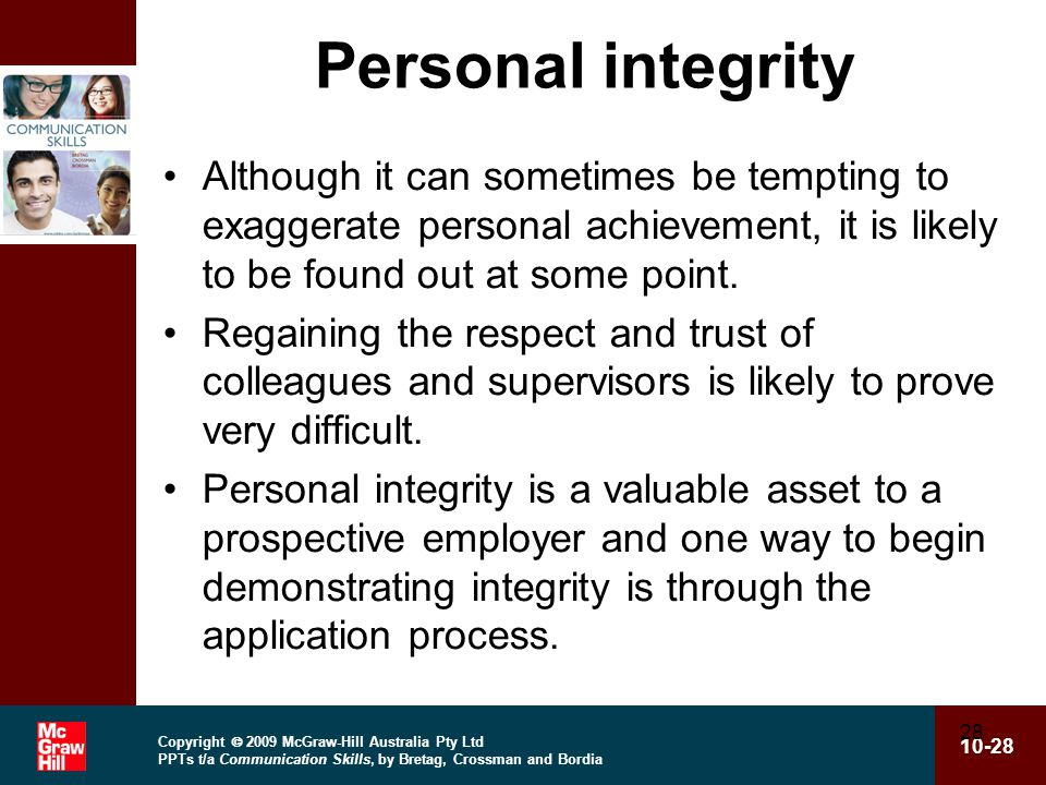 Copyright  2009 McGraw-Hill Australia Pty Ltd PPTs t/a Communication Skills, by Bretag, Crossman and Bordia 10-28 28 Personal integrity Although it c