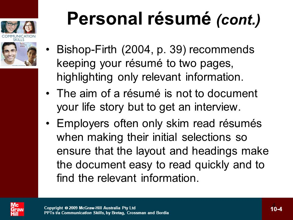 Copyright  2009 McGraw-Hill Australia Pty Ltd PPTs t/a Communication Skills, by Bretag, Crossman and Bordia 10-5 5 Personal résumé (cont.) There are five main headings to a résumé: Heading Education Work experience Extracurricular activities Referees