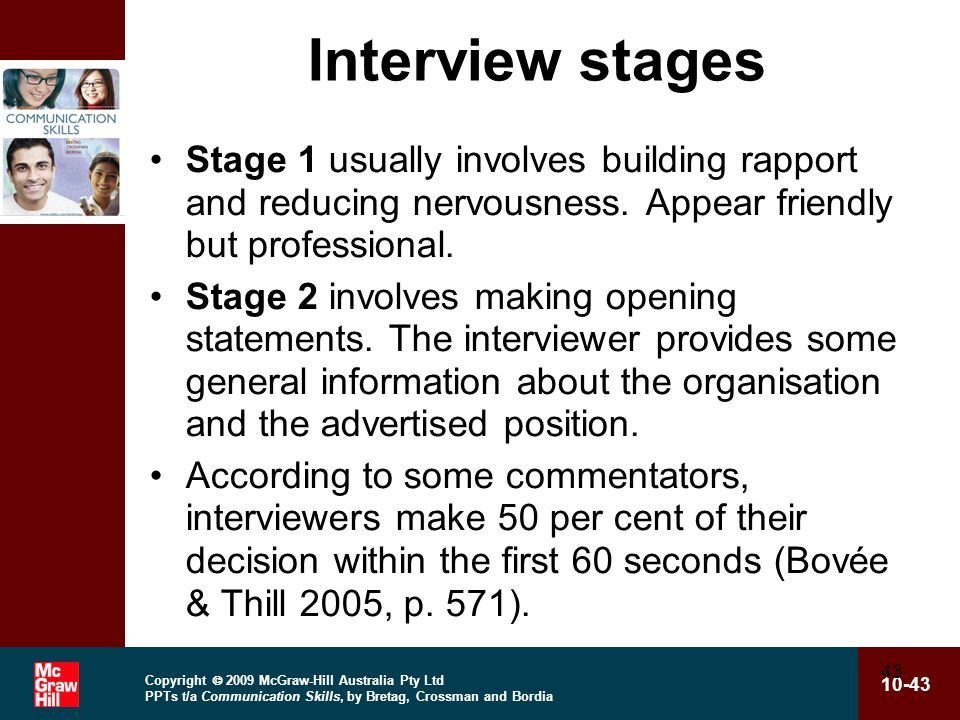 Copyright  2009 McGraw-Hill Australia Pty Ltd PPTs t/a Communication Skills, by Bretag, Crossman and Bordia 10-43 43 Interview stages Stage 1 usually