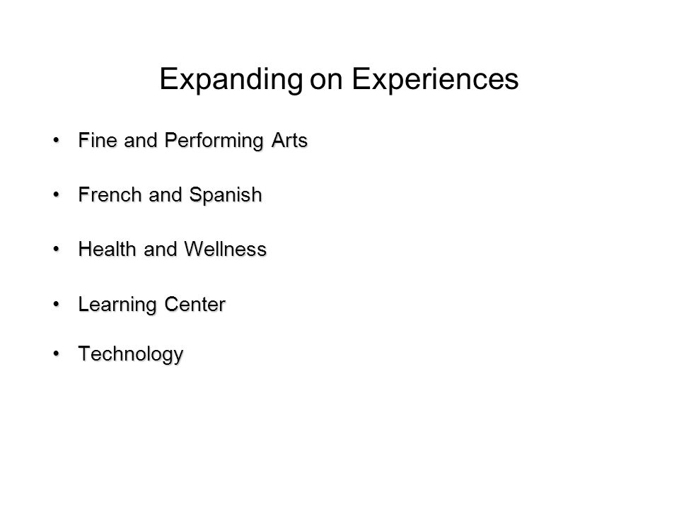 Expanding on Experiences Fine and Performing ArtsFine and Performing Arts French and SpanishFrench and Spanish Health and WellnessHealth and Wellness Learning CenterLearning Center TechnologyTechnology